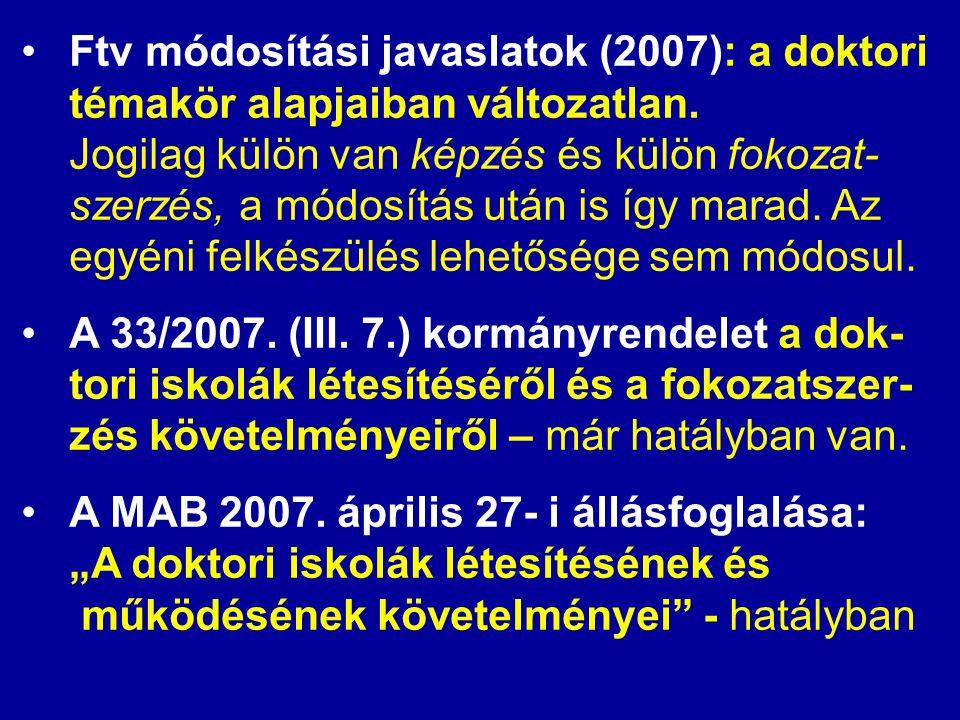•Ftv módosítási javaslatok (2007): a doktori témakör alapjaiban változatlan. Jogilag külön van képzés és külön fokozat- szerzés, a módosítás után is í