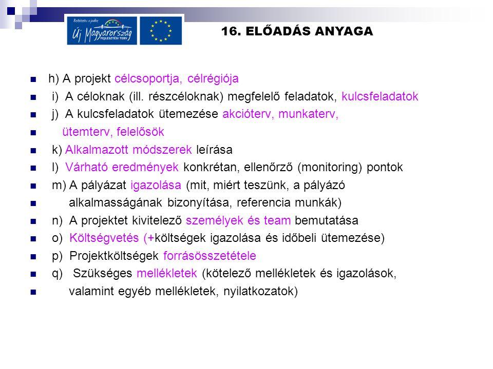 16. ELŐADÁS ANYAGA  h) A projekt célcsoportja, célrégiója  i) A céloknak (ill. részcéloknak) megfelelő feladatok, kulcsfeladatok  j) A kulcsfeladat