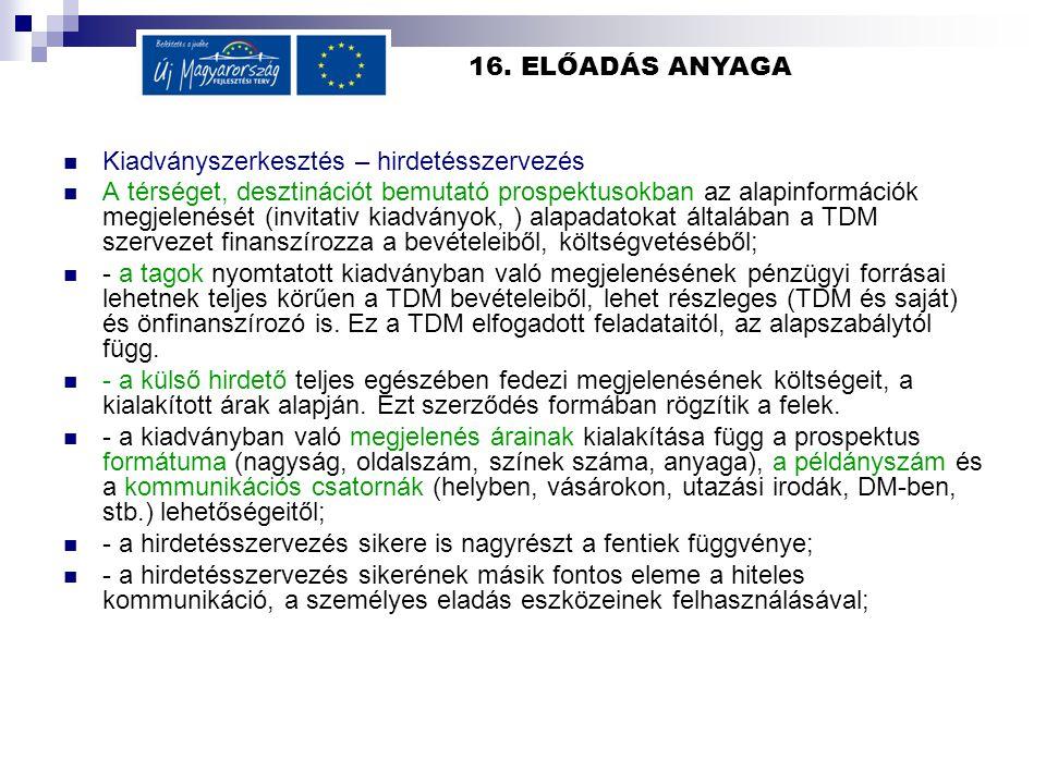 16. ELŐADÁS ANYAGA  Kiadványszerkesztés – hirdetésszervezés  A térséget, desztinációt bemutató prospektusokban az alapinformációk megjelenését (invi