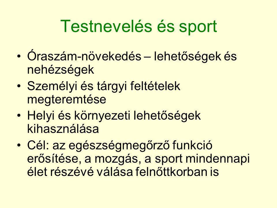 Testnevelés és sport •Óraszám-növekedés – lehetőségek és nehézségek •Személyi és tárgyi feltételek megteremtése •Helyi és környezeti lehetőségek kihas