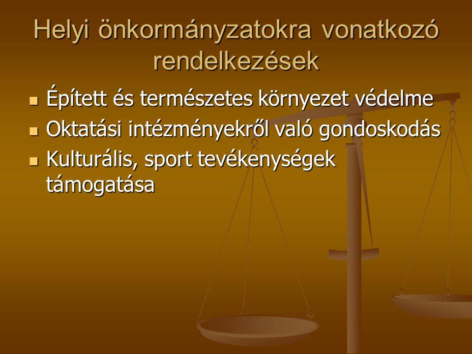 Helyi önkormányzatokra vonatkozó rendelkezések  Épített és természetes környezet védelme  Oktatási intézményekről való gondoskodás  Kulturális, spo