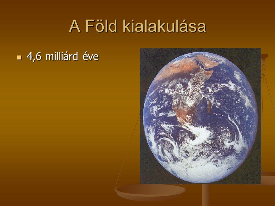 A Föld kialakulása  4,6 milliárd éve