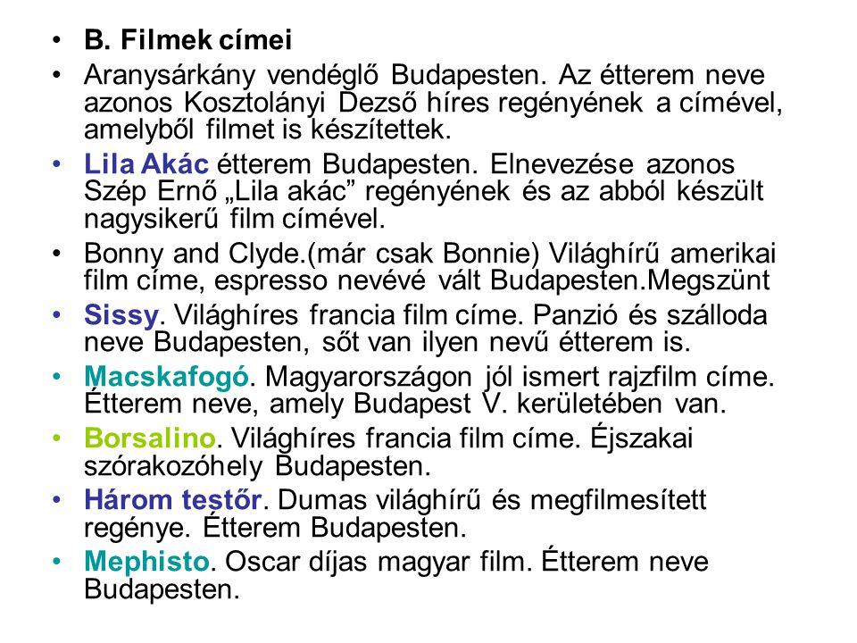 •B. Filmek címei •Aranysárkány vendéglő Budapesten. Az étterem neve azonos Kosztolányi Dezső híres regényének a címével, amelyből filmet is készítette