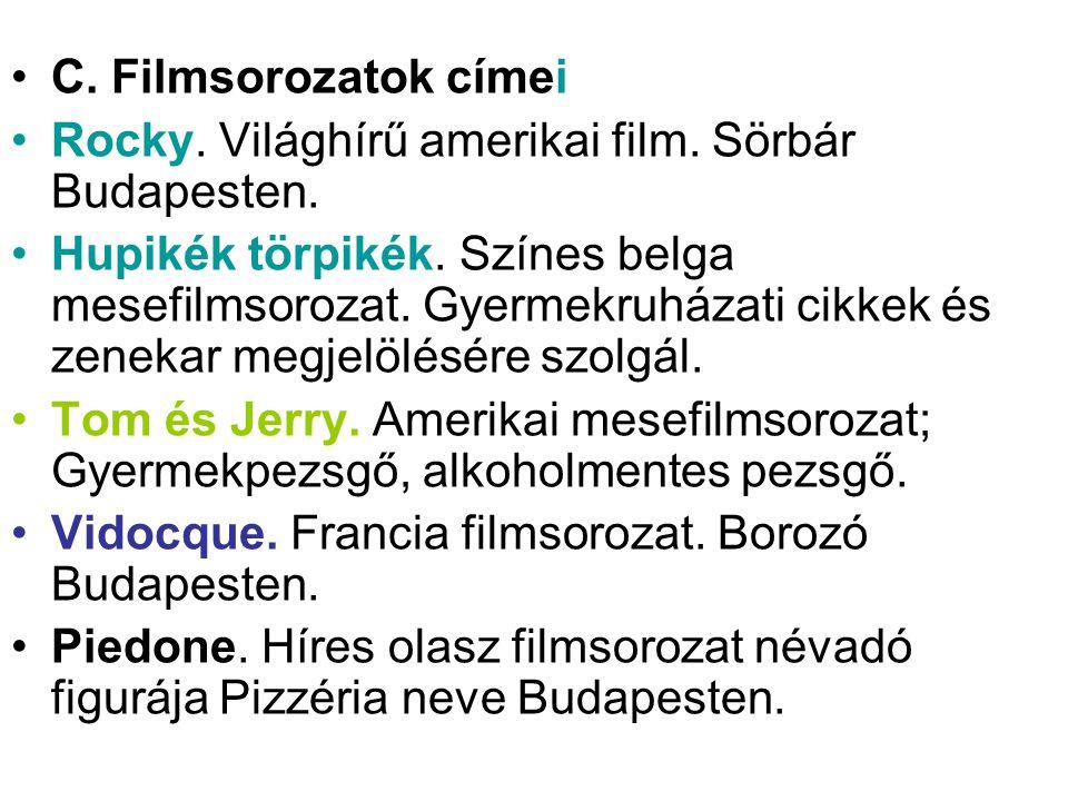 •C. Filmsorozatok címei •Rocky. Világhírű amerikai film. Sörbár Budapesten. •Hupikék törpikék. Színes belga mesefilmsorozat. Gyermekruházati cikkek és