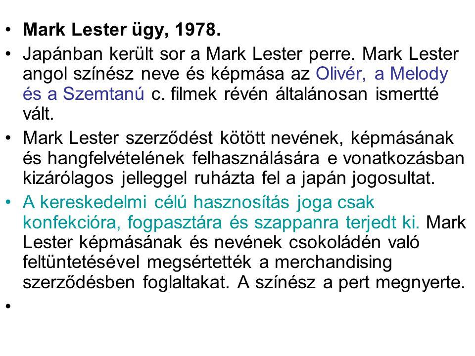 •Mark Lester ügy, 1978. •Japánban került sor a Mark Lester perre. Mark Lester angol színész neve és képmása az Olivér, a Melody és a Szemtanú c. filme