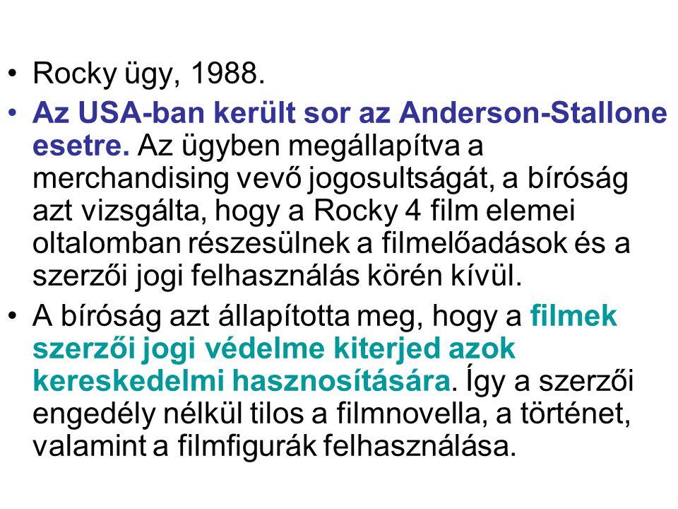•Rocky ügy, 1988. •Az USA-ban került sor az Anderson-Stallone esetre. Az ügyben megállapítva a merchandising vevő jogosultságát, a bíróság azt vizsgál
