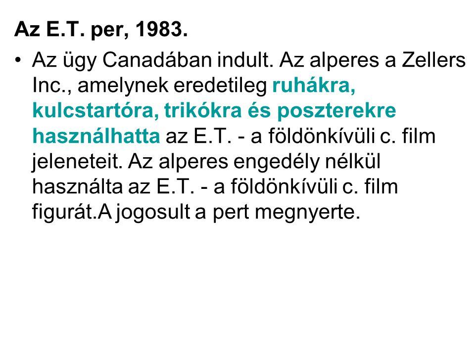 Az E.T. per, 1983. •Az ügy Canadában indult. Az alperes a Zellers Inc., amelynek eredetileg ruhákra, kulcstartóra, trikókra és poszterekre használhatt
