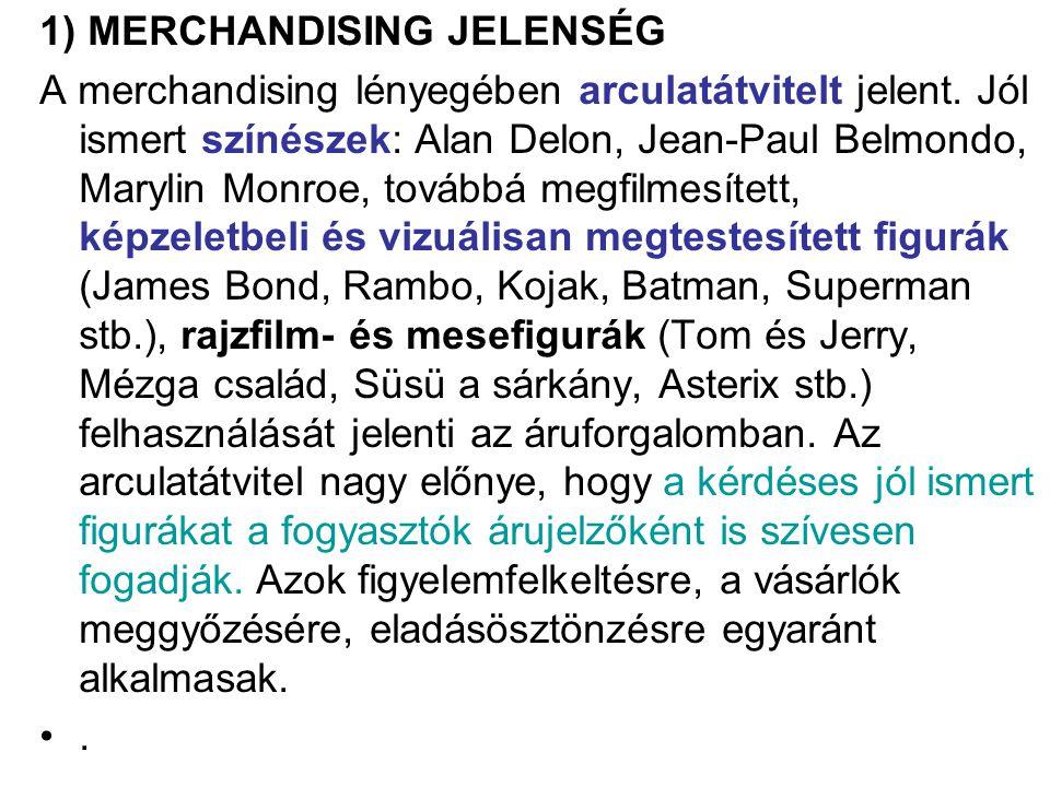 1) MERCHANDISING JELENSÉG A merchandising lényegében arculatátvitelt jelent. Jól ismert színészek: Alan Delon, Jean-Paul Belmondo, Marylin Monroe, tov