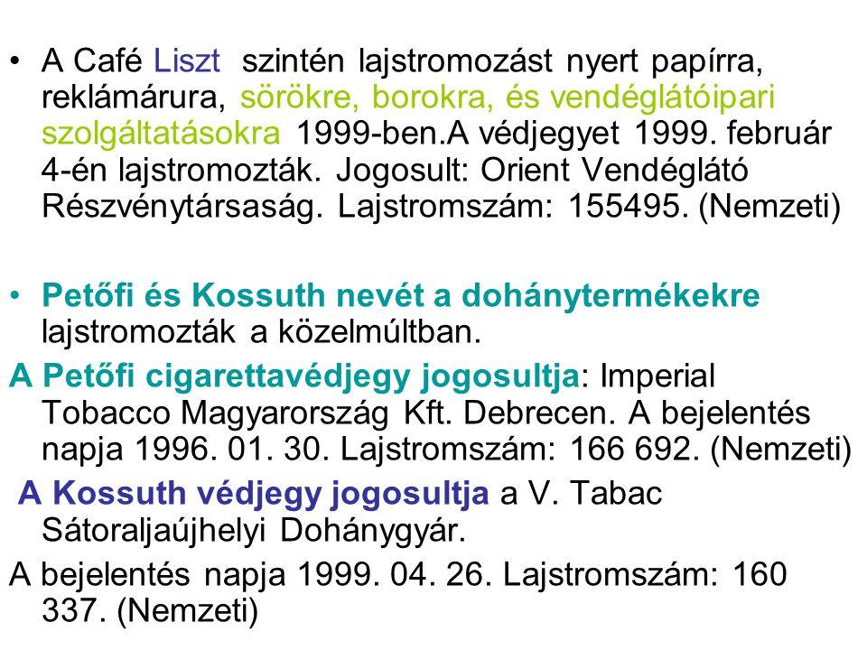 •A Café Liszt szintén lajstromozást nyert papírra, reklámárura, sörökre, borokra, és vendéglátóipari szolgáltatásokra 1999-ben.A védjegyet 1999. febru
