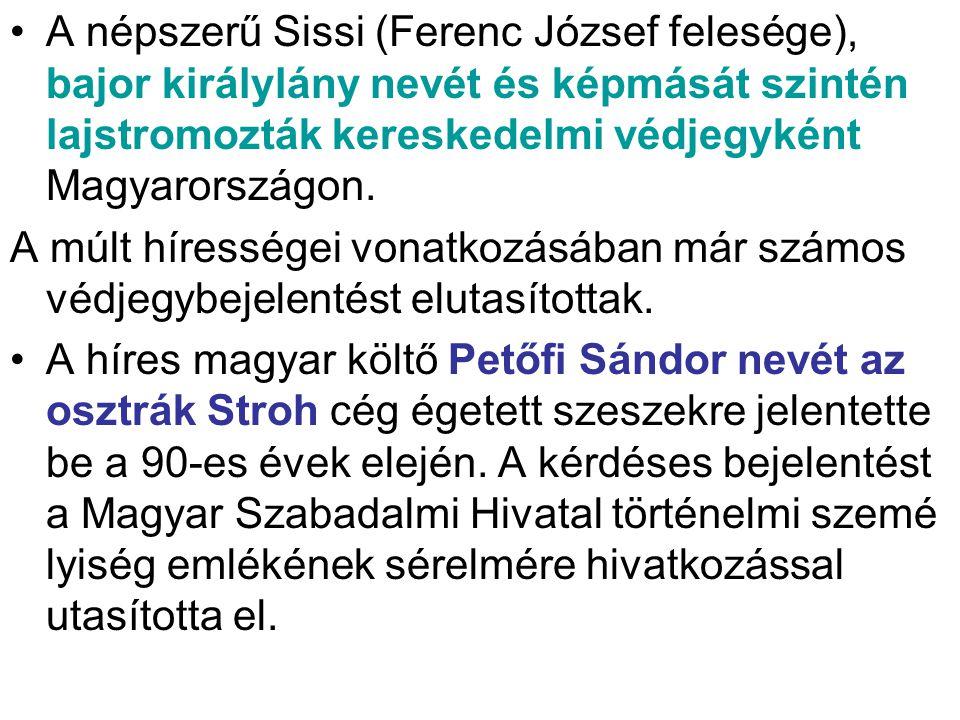 •A népszerű Sissi (Ferenc József felesége), bajor királylány nevét és képmását szintén lajstromozták kereskedelmi védjegyként Magyarországon. A múlt h