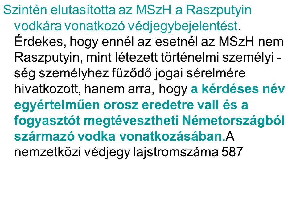 Szintén elutasította az MSzH a Raszputyin vodkára vonatkozó védjegybejelentést. Érdekes, hogy ennél az esetnél az MSzH nem Raszputyin, mint létezett t