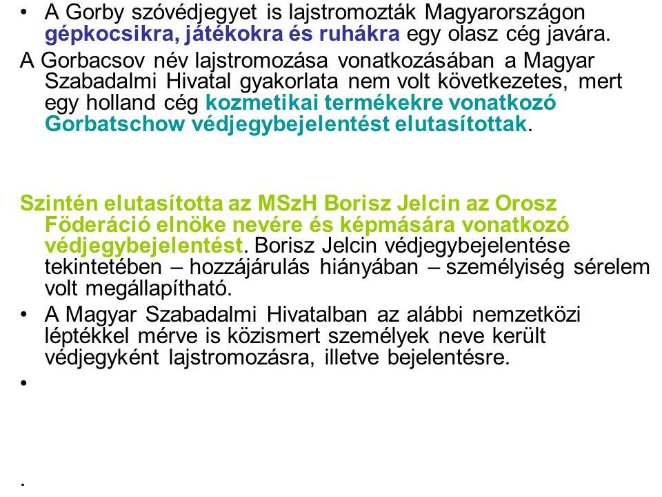 •A Gorby szóvédjegyet is lajstromozták Magyarországon gépkocsikra, játékokra és ruhákra egy olasz cég javára. A Gorbacsov név lajstromozása vonatkozás