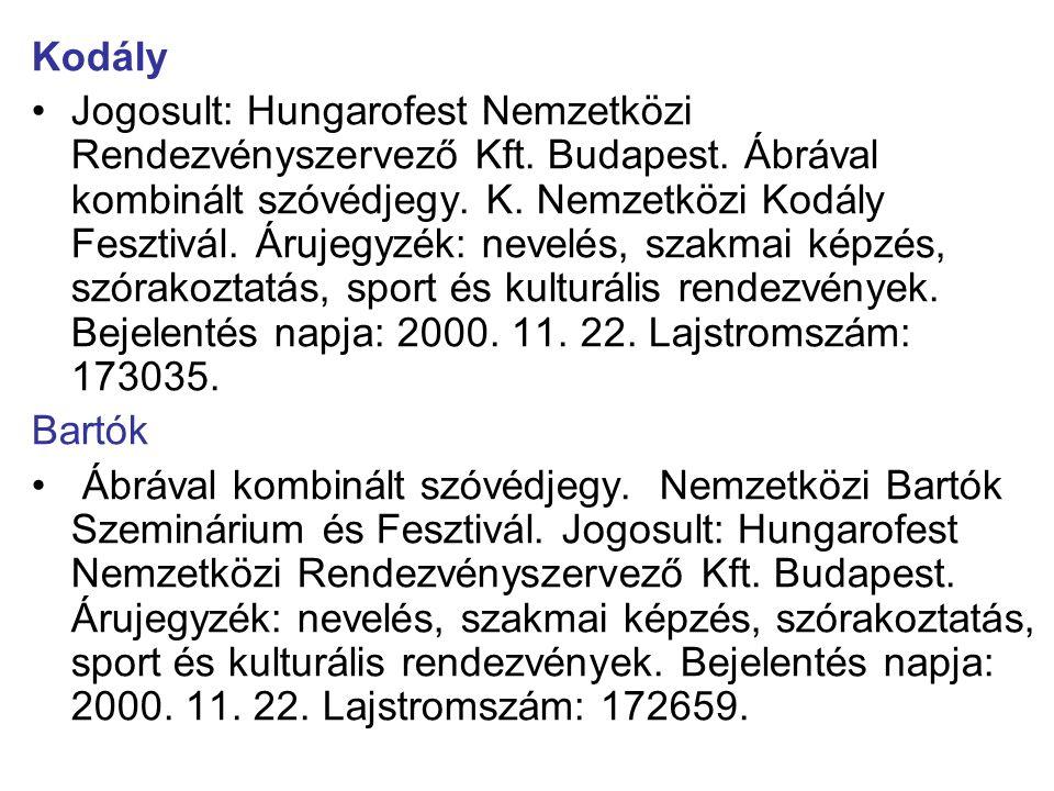 Kodály •Jogosult: Hungarofest Nemzetközi Rendezvényszervező Kft. Budapest. Ábrával kombinált szóvédjegy. K. Nemzetközi Kodály Fesztivál. Árujegyzék: n
