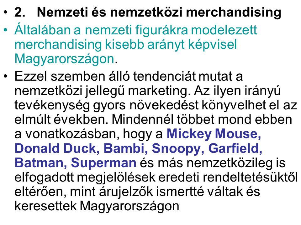 •2. Nemzeti és nemzetközi merchandising •Általában a nemzeti figurákra modelezett merchandising kisebb arányt képvisel Magyarországon. •Ezzel szemben