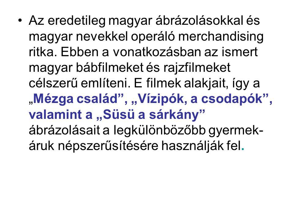 •Az eredetileg magyar ábrázolásokkal és magyar nevekkel operáló merchandising ritka. Ebben a vonatkozásban az ismert magyar bábfilmeket és rajzfilmeke