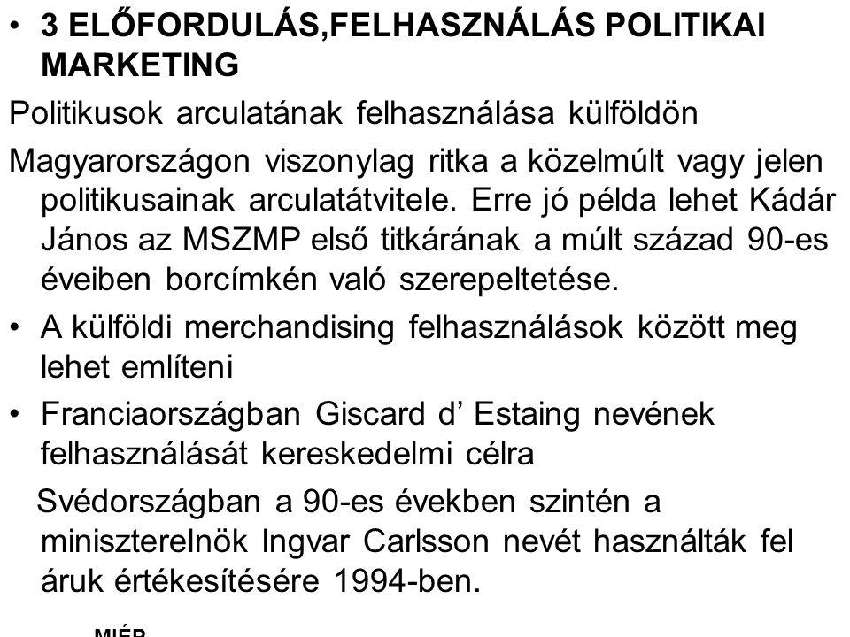 •3 ELŐFORDULÁS,FELHASZNÁLÁS POLITIKAI MARKETING Politikusok arculatának felhasználása külföldön Magyarországon viszonylag ritka a közelmúlt vagy jelen