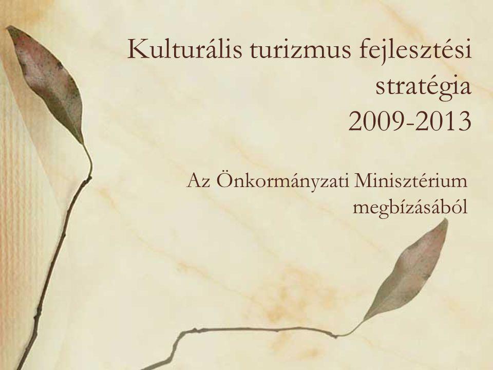 Kulturális turizmus fejlesztési stratégia 2009-2013 Az Önkormányzati Minisztérium megbízásából