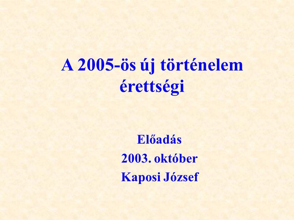 A 2005-ös új történelem érettségi Előadás 2003. október Kaposi József