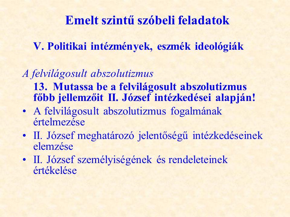 Emelt szintű szóbeli feladatok V. Politikai intézmények, eszmék ideológiák A felvilágosult abszolutizmus 13. Mutassa be a felvilágosult abszolutizmus