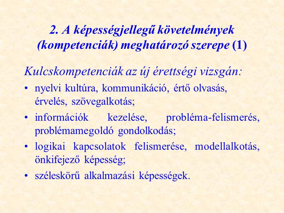 2. A képességjellegű követelmények (kompetenciák) meghatározó szerepe (1) Kulcskompetenciák az új érettségi vizsgán: •nyelvi kultúra, kommunikáció, ér
