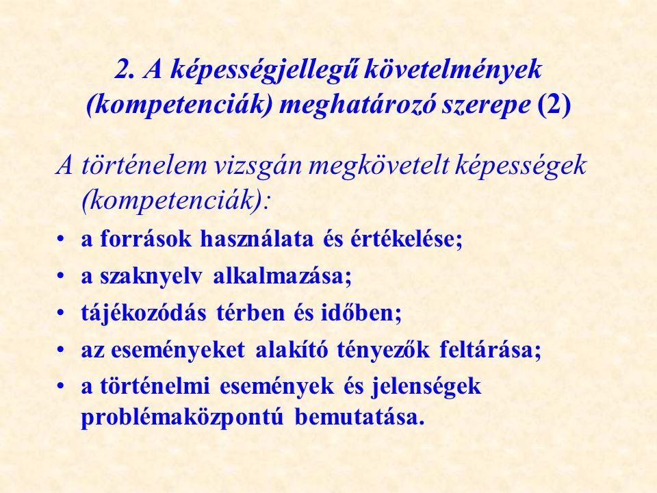 2. A képességjellegű követelmények (kompetenciák) meghatározó szerepe (2) A történelem vizsgán megkövetelt képességek (kompetenciák): •a források hasz