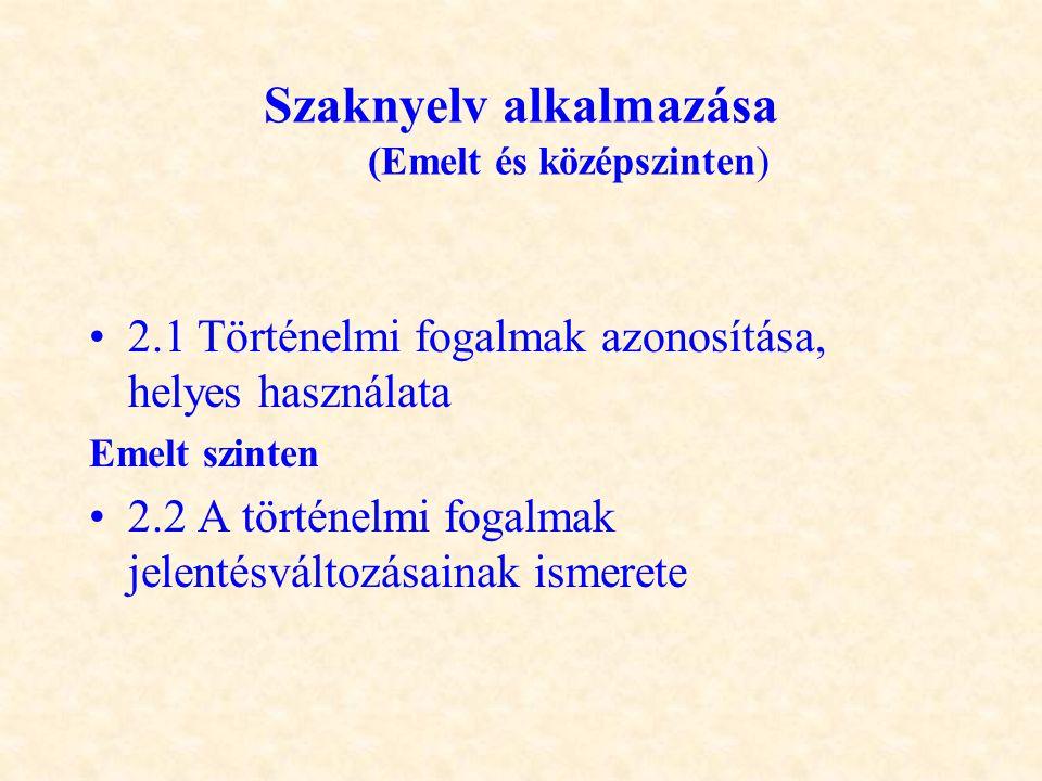 Szaknyelv alkalmazása (Emelt és középszinten) •2.1 Történelmi fogalmak azonosítása, helyes használata Emelt szinten •2.2 A történelmi fogalmak jelenté