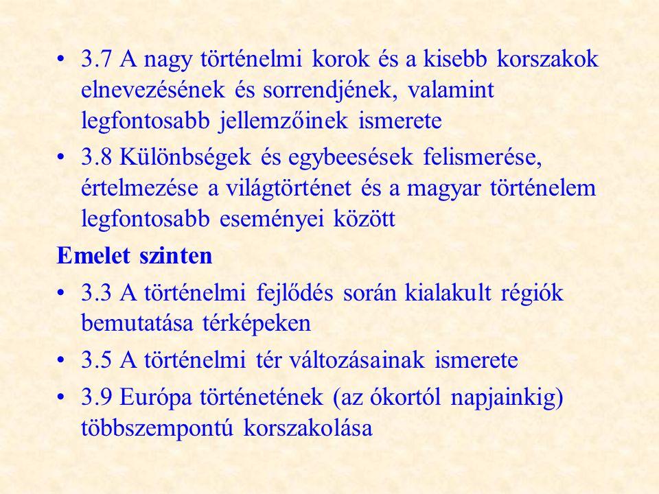 •3.7 A nagy történelmi korok és a kisebb korszakok elnevezésének és sorrendjének, valamint legfontosabb jellemzőinek ismerete •3.8 Különbségek és egyb