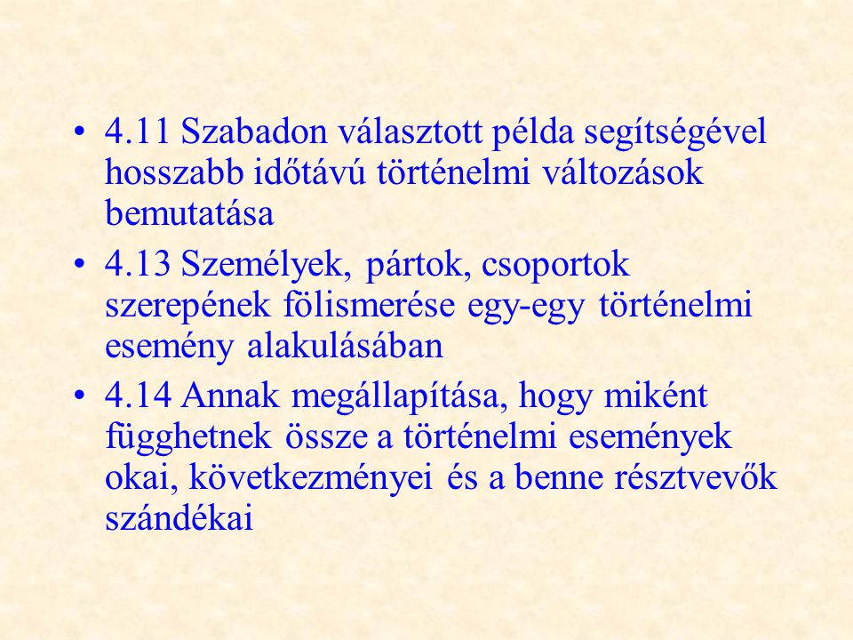 •4.11 Szabadon választott példa segítségével hosszabb időtávú történelmi változások bemutatása •4.13 Személyek, pártok, csoportok szerepének fölismeré