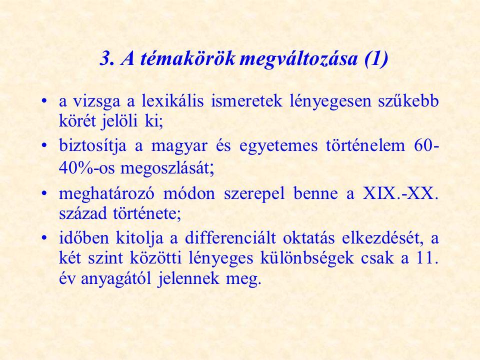3. A témakörök megváltozása (1) •a vizsga a lexikális ismeretek lényegesen szűkebb körét jelöli ki; •biztosítja a magyar és egyetemes történelem 60- 4