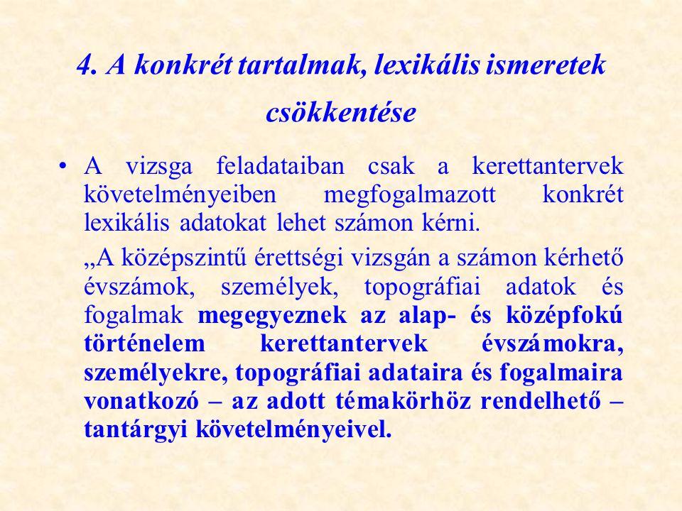 4. A konkrét tartalmak, lexikális ismeretek csökkentése •A vizsga feladataiban csak a kerettantervek követelményeiben megfogalmazott konkrét lexikális