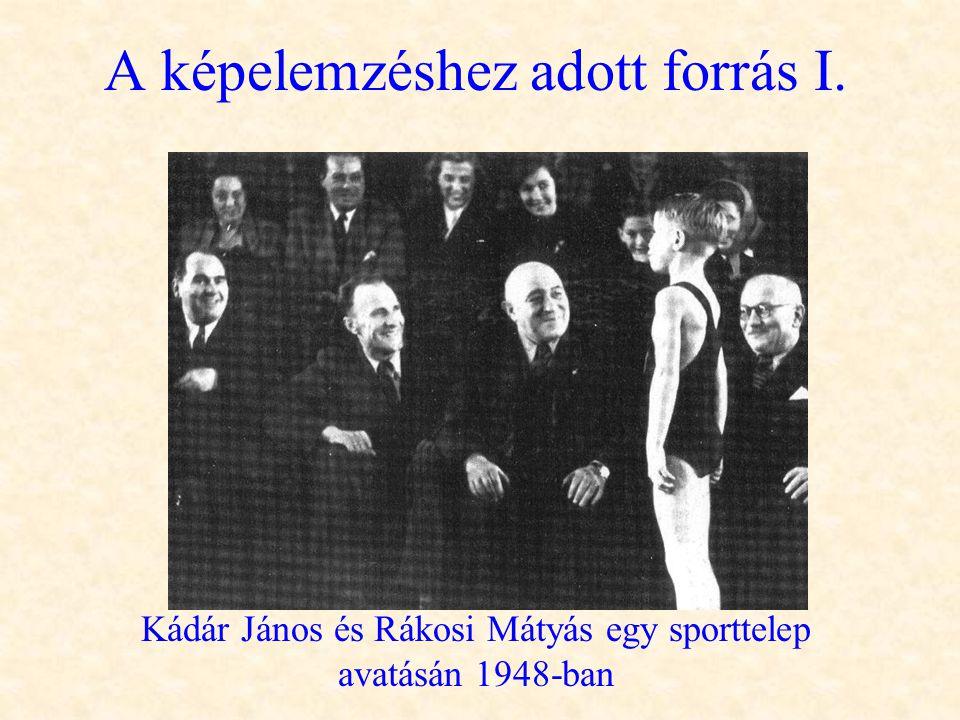 A képelemzéshez adott forrás I. Kádár János és Rákosi Mátyás egy sporttelep avatásán 1948-ban