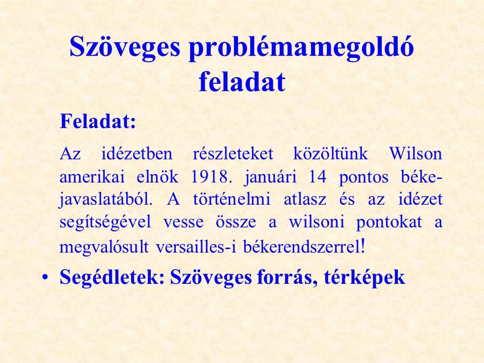 Szöveges problémamegoldó feladat Feladat: Az idézetben részleteket közöltünk Wilson amerikai elnök 1918. januári 14 pontos béke javaslatából. A törté