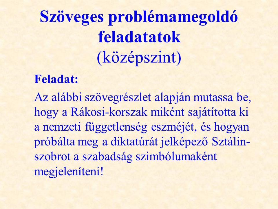 Szöveges problémamegoldó feladatatok (középszint) Feladat: Az alábbi szövegrészlet alapján mutassa be, hogy a Rákosi-korszak miként sajátította ki a n
