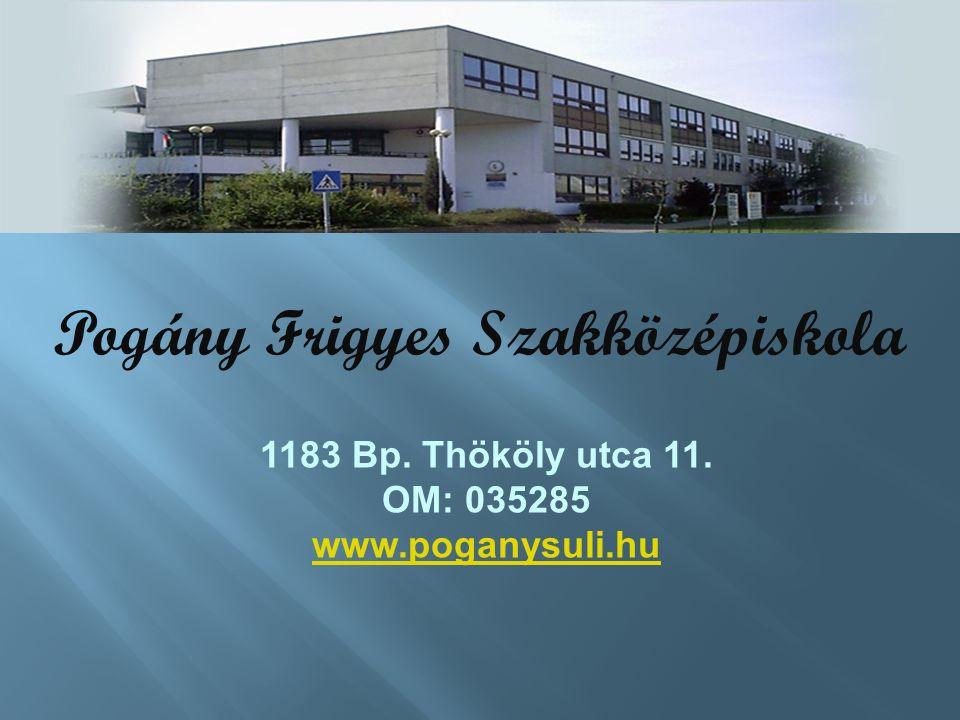 1183 Bp. Thököly utca 11. OM: 035285 www.poganysuli.hu Pogány Frigyes Szakközépiskola