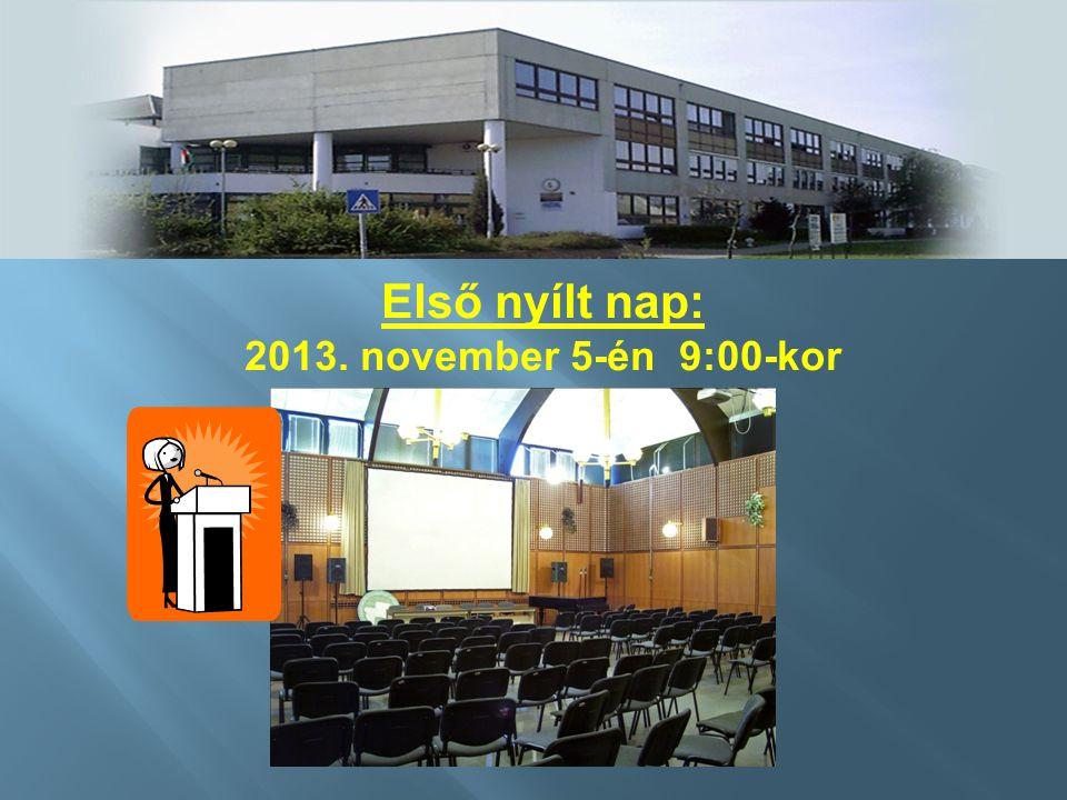 Első nyílt nap: 2013. november 5-én 9:00-kor