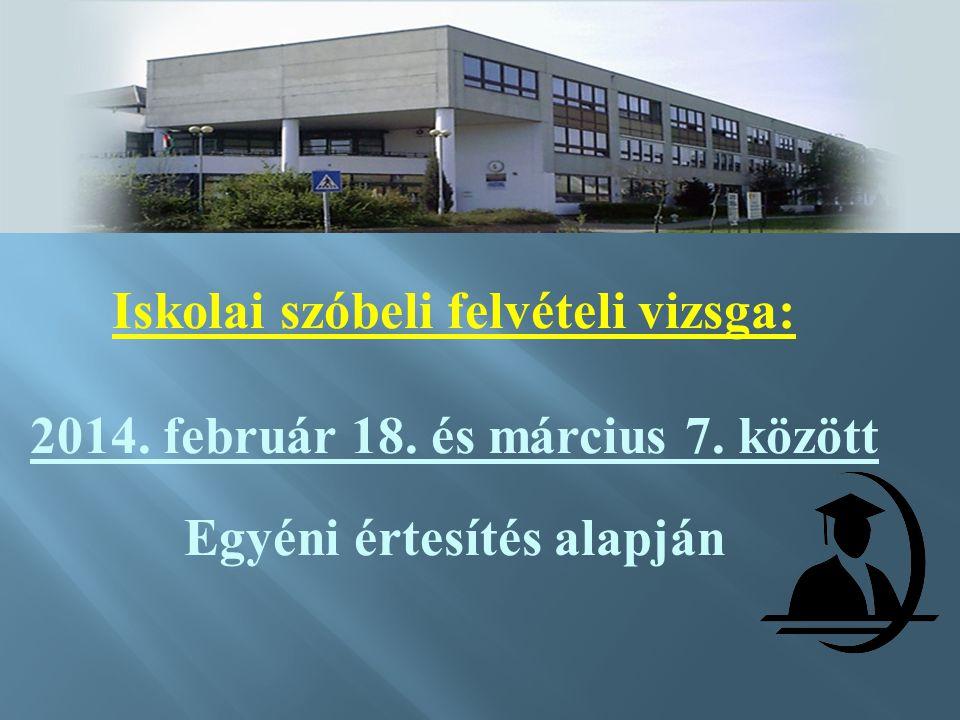 Iskolai szóbeli felvételi vizsga: 2014. február 18. és március 7. között Egyéni értesítés alapján
