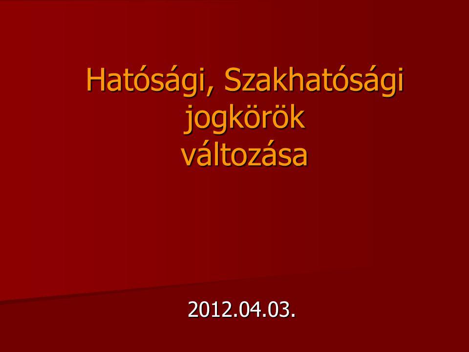 Hatósági, Szakhatósági jogkörök változása 2012.04.03.