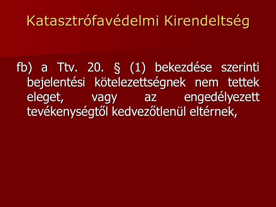 Katasztrófavédelmi Kirendeltség fb) a Ttv. 20.