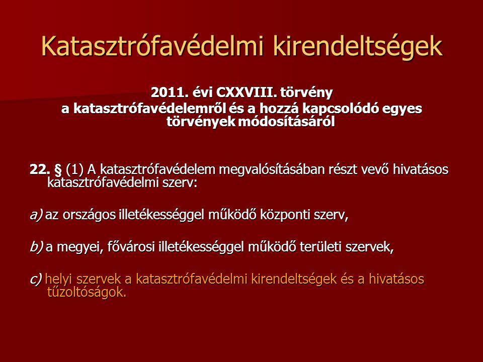 Katasztrófavédelmi kirendeltségek 2011. évi CXXVIII.