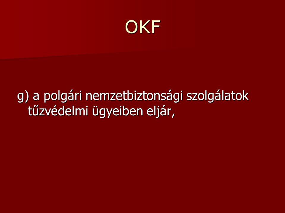OKF g) a polgári nemzetbiztonsági szolgálatok tűzvédelmi ügyeiben eljár,