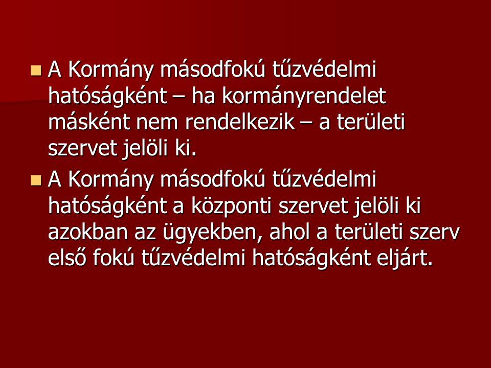  A Kormány másodfokú tűzvédelmi hatóságként – ha kormányrendelet másként nem rendelkezik – a területi szervet jelöli ki.