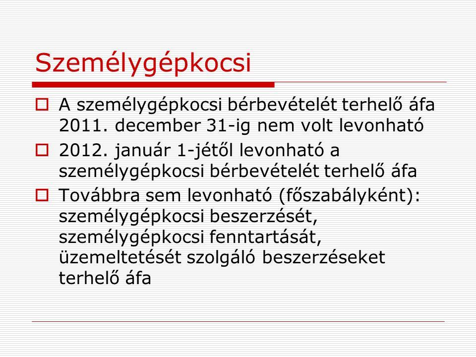 Személygépkocsi  A személygépkocsi bérbevételét terhelő áfa 2011. december 31-ig nem volt levonható  2012. január 1-jétől levonható a személygépkocs