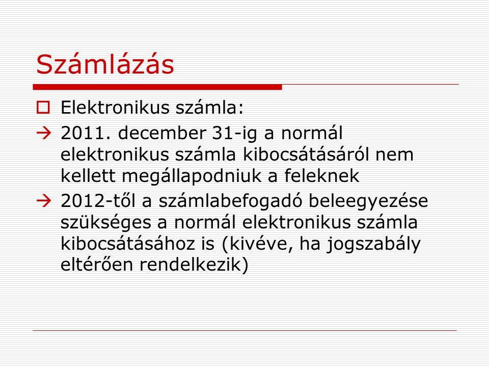 Számlázás  Elektronikus számla:  2011. december 31-ig a normál elektronikus számla kibocsátásáról nem kellett megállapodniuk a feleknek  2012-től a