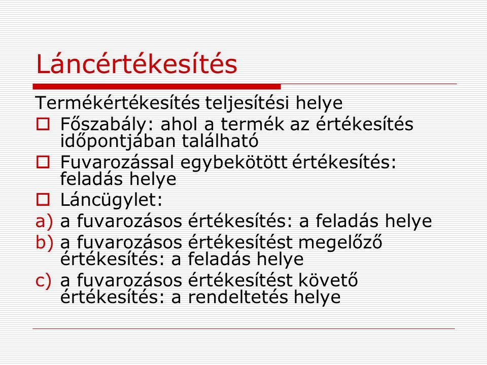 Láncértékesítés  Láncértékesítés  Ha a közbenső szereplő fuvaroz: 2011.
