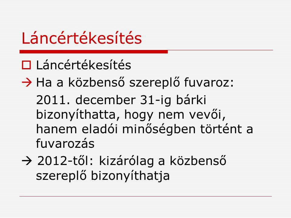Láncértékesítés  Láncértékesítés  Ha a közbenső szereplő fuvaroz: 2011. december 31-ig bárki bizonyíthatta, hogy nem vevői, hanem eladói minőségben