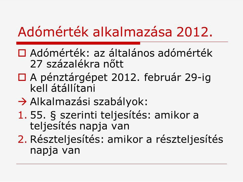 Adómérték alkalmazása 2012.  Adómérték: az általános adómérték 27 százalékra nőtt  A pénztárgépet 2012. február 29-ig kell átállítani  Alkalmazási