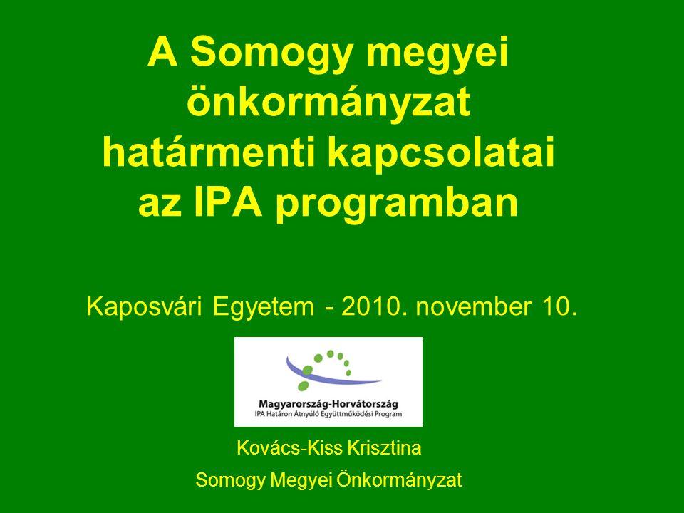 A Somogy megyei önkormányzat határmenti kapcsolatai az IPA programban Kaposvári Egyetem - 2010.