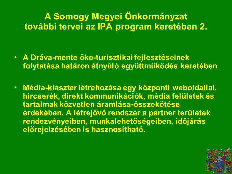 A Somogy Megyei Önkormányzat további tervei az IPA program keretében 2.