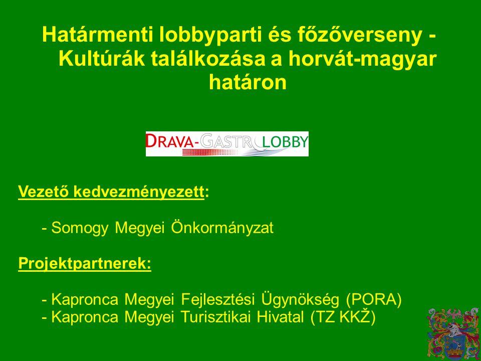 Határmenti lobbyparti és főzőverseny - Kultúrák találkozása a horvát-magyar határon Vezető kedvezményezett: - Somogy Megyei Önkormányzat Projektpartnerek: - Kapronca Megyei Fejlesztési Ügynökség (PORA) - Kapronca Megyei Turisztikai Hivatal (TZ KKŽ)