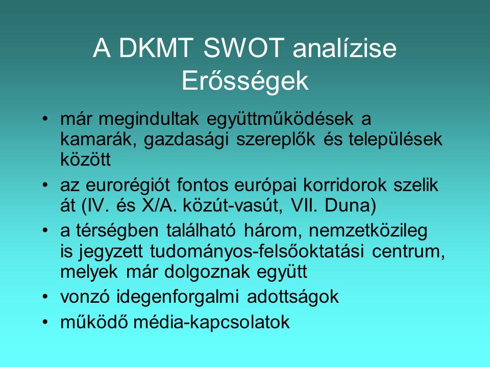 A DKMT SWOT analízise Erősségek •már megindultak együttműködések a kamarák, gazdasági szereplők és települések között •az eurorégiót fontos európai korridorok szelik át (IV.